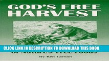Read Now God s Free Harvest: Successful Harvesting of Nature s Free Wild Foods and Wild Edibles