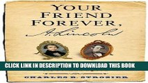 Read Now Your Friend Forever, A. Lincoln: The Enduring Friendship of Abraham Lincoln and Joshua