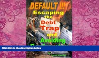 Big Deals  DEFAULT !!!  Escaping the Debt Trap and Avoiding Bankruptcy  Full Ebooks Most Wanted