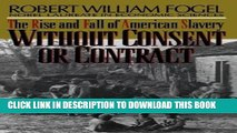 Read Now Without Consent or Contract: The Rise and Fall of American Slavery (Norton Paperback)