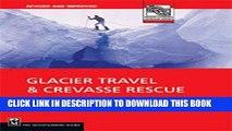 [EBOOK] DOWNLOAD Glacier Travel   Crevasse Rescue: Reading Glaciers, Team Travel, Crevasse Rescue