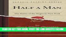 [EBOOK] DOWNLOAD Half a Man: The Status of the Negro in New York (Classic Reprint) READ NOW
