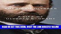 [EBOOK] DOWNLOAD American Ulysses: A Life of Ulysses S. Grant PDF
