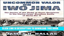 Read Now Uncommon Valor on Iwo Jima: The Story of the Medal of Honor Recipients in the Marine