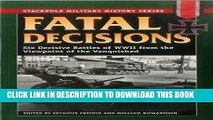 Read Now Fatal Decisions: Six Decisive Battles of WWII from the Viewpoint of the Vanquished