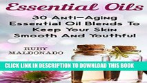 Read Now Essential Oils: 30 Anti-Aging Essential Oil Blends To Keep Your Skin Smooth And Youthful