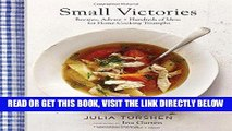 [FREE] EBOOK Small Victories: Recipes, Advice + Hundreds of Ideas for Home Cooking Triumphs BEST
