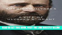[FREE] EBOOK American Ulysses: A Life of Ulysses S. Grant BEST COLLECTION