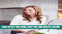 [READ] EBOOK Danielle Walker s Against All Grain: Meals Made Simple: Gluten-Free, Dairy-Free, and