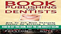 [FREE] EBOOK Book Publishing for Dentists: How to Get More Patients Faster by Writing a Book in as