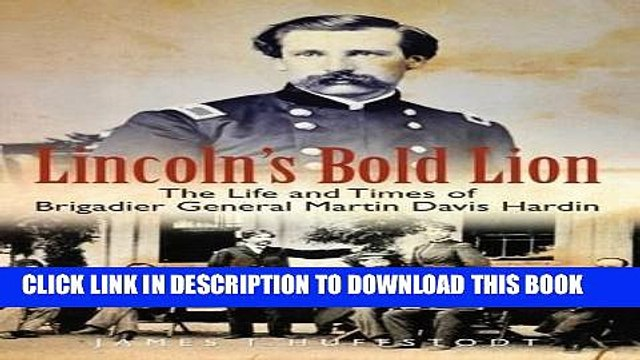 Read Now Lincoln s Bold Lion: The Life and Times of Brigadier General Martin Davis Hardin PDF Book
