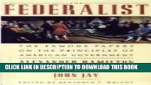 Best Seller The Federalist The Famous Papers on the Principles of American Government Free Read