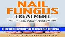 [New] PDF Nail Fungus Treatment: Cure Nail Fungus Naturally With This Fast Toenail Fungus
