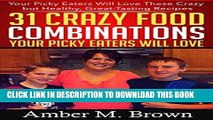 [New] Ebook 31 Crazy Food Combinations Your Picky Eaters Will Love: Your Picky Eaters will Love