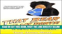 [EBOOK] DOWNLOAD That Bear Ate My Pants! Adventures of a real Idiot Abroad GET NOW