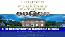 Ebook Houses of the Founding Fathers: The Men Who Made America and the Way They Lived Free Read