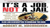 [PDF] Its a Job Not a Jail: How to Break Your Shackles When You Can t Afford to Quit Popular Online