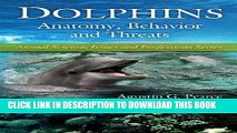 [FREE] EBOOK Dolphins: Anatomy, Behavior and Threats (Animal Science, Issues and Professions) BEST