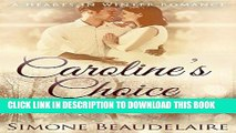 Best Seller Caroline s Choice: A Hearts In Winter Romance (The Hearts in Winter Chronicles Book 4)