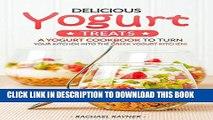 [New] Ebook Delicious Yogurt Treats: A Yogurt Cookbook to Turn Your Kitchen into The Greek Yogurt
