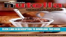 [New] Ebook The Ultimate Nutella Cookbook - Delicious and Easy Nutella Recipes: Nutella Snack and