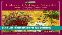 Ebook Fabric Collage Quilts: Using Creative Applique and Embellishments Free Read
