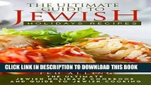 [New] Ebook The Ultimate Guide to Jewish Holidays Recipes: The Ultimate Jewish Holidays Cookbook