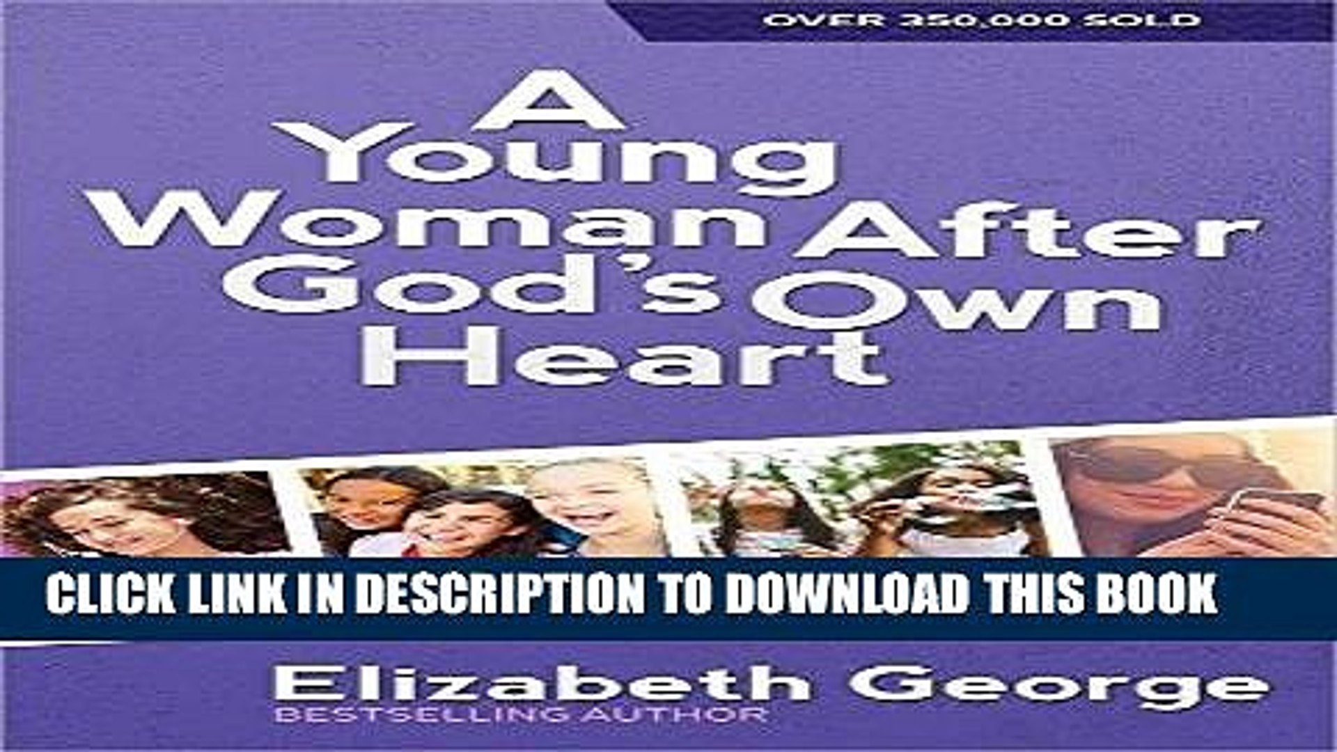 Read Now A Young Woman After God s Own Heart: A Teen s Guide to Friends, Faith, Family, and the