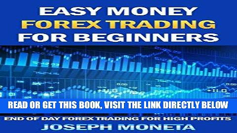 [Free Read] Easy Money Forex Trading for Beginners: End of Day Forex Trading for High Profits Free