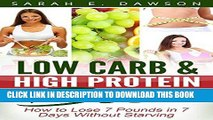 Read Now Low Carb: Low Carb High Fat Diet - How to Lose 7 Pounds in 7 Days with Low Carb and High