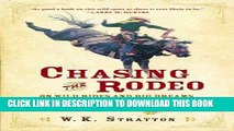 Read Now Chasing the Rodeo: On Wild Rides and Big Dreams, Broken Hearts and Broken Bones, and One