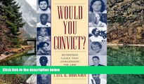 Big Deals  Would You Convict?: Seventeen Cases That Challenged the Law  Full Read Best Seller