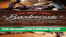 [New] Ebook The One True Barbecue: Fire, Smoke, and the Pitmasters Who Cook the Whole Hog Free Read