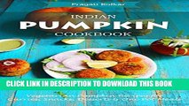 [New] Ebook Indian Pumpkin Cookbook - Vegetarian Pumpkin Recipes for Curries, Snacks, Desserts and