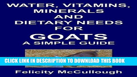 [READ] EBOOK Water, Vitamins, Minerals And Dietary Needs For Goats A Simple Guide (Goat Knowledge