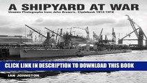 Ebook A Shipyard at War: Unseen Photographs from John Brown s Clydebank, 1914-1918 Free Download