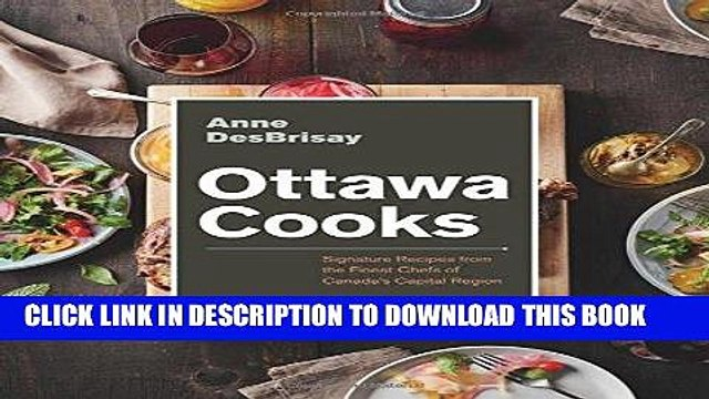 [New] Ebook Ottawa Cooks: Signature Recipes from the Finest Chefs of Canada s Capital Region Free