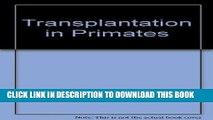 [FREE] EBOOK Transplantation in Primates (Primates in Medicine, Vol. 7) BEST COLLECTION