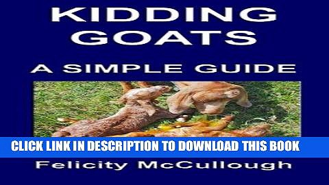[READ] EBOOK Kidding Goats A Simple Guide: Goat Knowledge (Volume 13) ONLINE COLLECTION