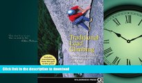 READ THE NEW BOOK Traditional Lead Climbing: A Rock Climber s Guide to Taking the Sharp End of the