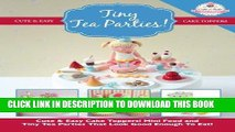 [PDF] Tiny Tea Parties!: Mini Food and Tiny Tea Parties That Look Good Enough To Eat! ( Cute