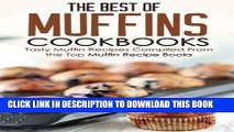 Ebook The Best of Muffins Cookbooks: Tasty Muffin Recipes Compiled From the Top Muffin Recipe