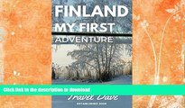 READ BOOK  Finland My First Adventure: My First Solo backpacking adventure to Finland in 2005