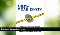 Big Deals  Cops in Lab Coats: Curbing Wrongful Convictions through Independent Forensic