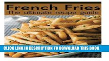 Best Seller French Fries :The Ultimate Recipe Guide - Over 30 Delicious   Best Selling Recipes
