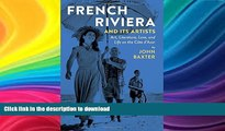 READ BOOK  French Riviera and Its Artists: Art, Literature, Love, and Life on the Côte d Azur