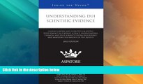 Big Deals  Understanding DUI Scientific Evidence, 2012 ed.: Leading Lawyers and Scientists on