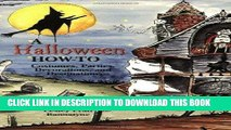[PDF] Halloween How-To, A: Costumes, Parties, Decorations, and Destinations Popular Online