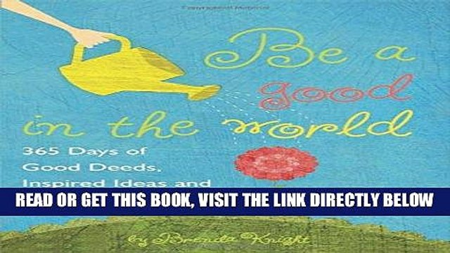 [READ] EBOOK Be a Good in the World: 365 Days of Good Deeds, Inspired Ideas and Acts of Kindness