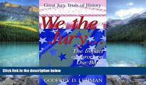 Big Deals  We the Jury: The Impact of Jurors on Our Basic Freedoms : Great Jury Trials of History